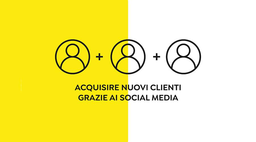 Acquisire nuovi clienti grazie ai Social Media
